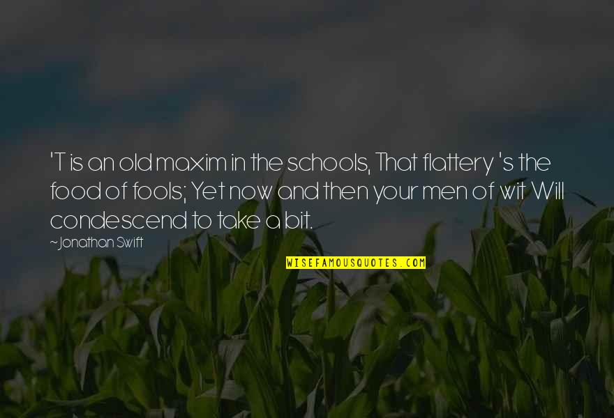 Flattery Quotes By Jonathan Swift: 'T is an old maxim in the schools,