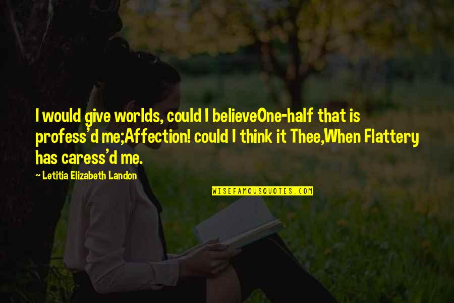 Flattery Quotes By Letitia Elizabeth Landon: I would give worlds, could I believeOne-half that
