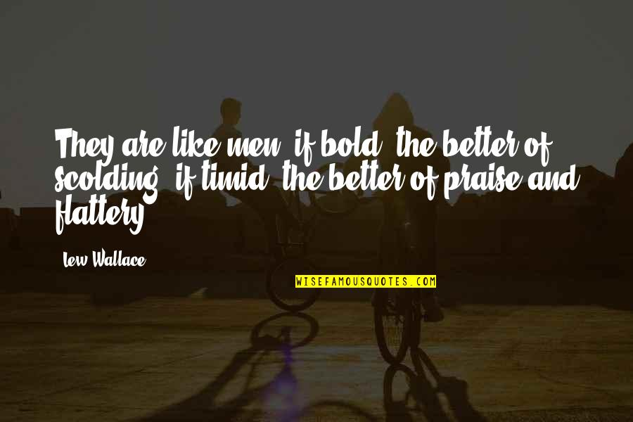 Flattery Quotes By Lew Wallace: They are like men: if bold, the better