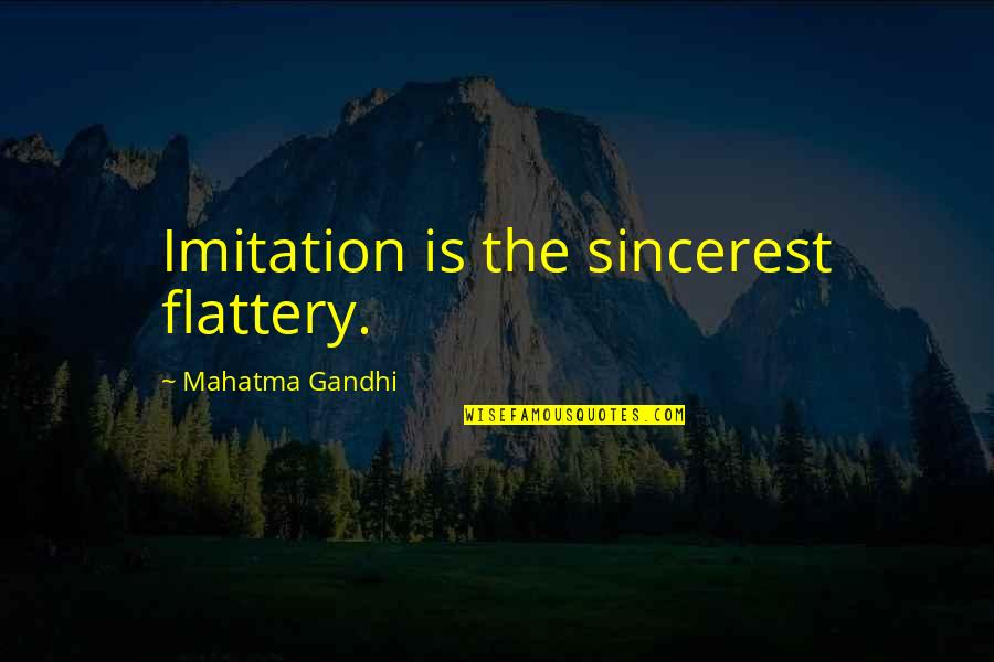Flattery Quotes By Mahatma Gandhi: Imitation is the sincerest flattery.