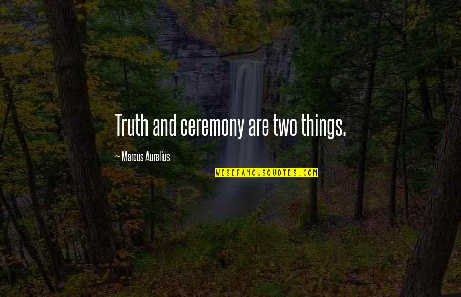 Flattery Quotes By Marcus Aurelius: Truth and ceremony are two things.