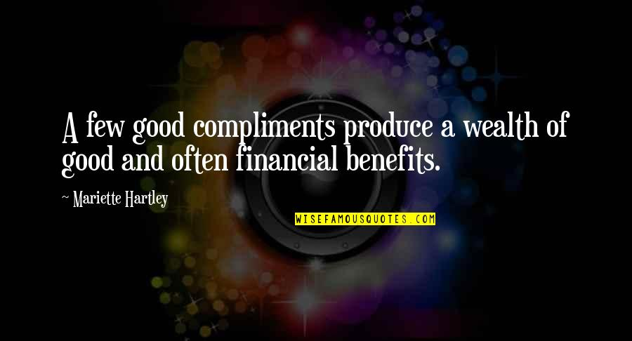 Flattery Quotes By Mariette Hartley: A few good compliments produce a wealth of