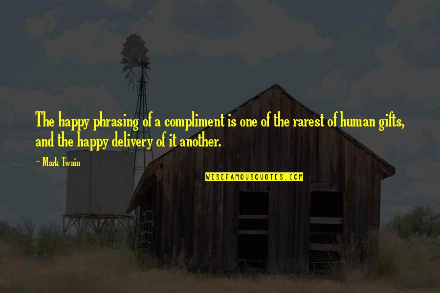 Flattery Quotes By Mark Twain: The happy phrasing of a compliment is one