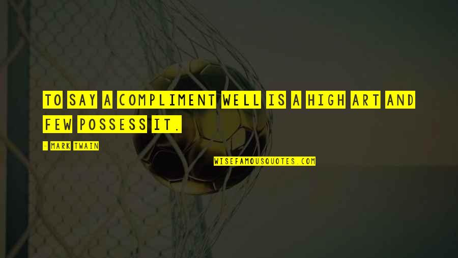 Flattery Quotes By Mark Twain: To say a compliment well is a high