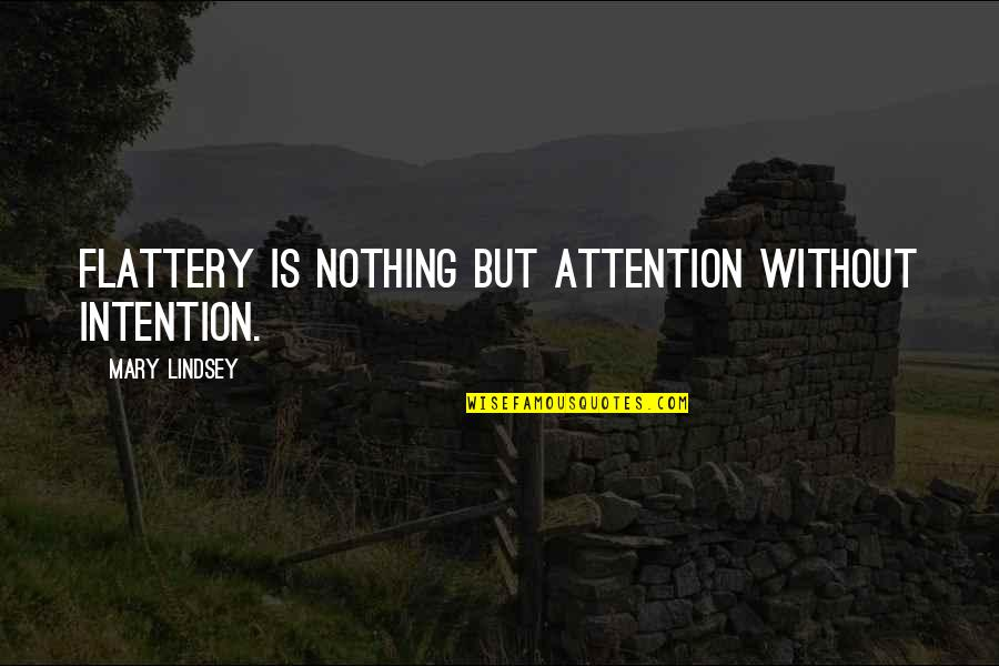 Flattery Quotes By Mary Lindsey: Flattery is nothing but attention without intention.