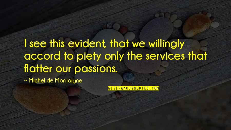 Flattery Quotes By Michel De Montaigne: I see this evident, that we willingly accord