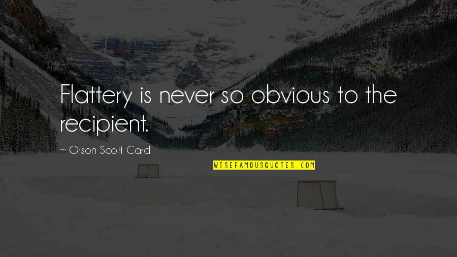 Flattery Quotes By Orson Scott Card: Flattery is never so obvious to the recipient.