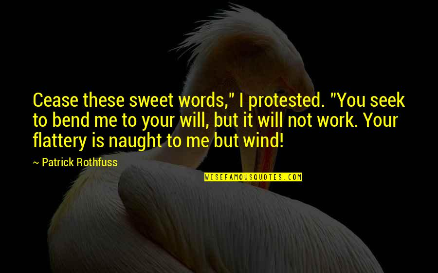 """Flattery Quotes By Patrick Rothfuss: Cease these sweet words,"""" I protested. """"You seek"""