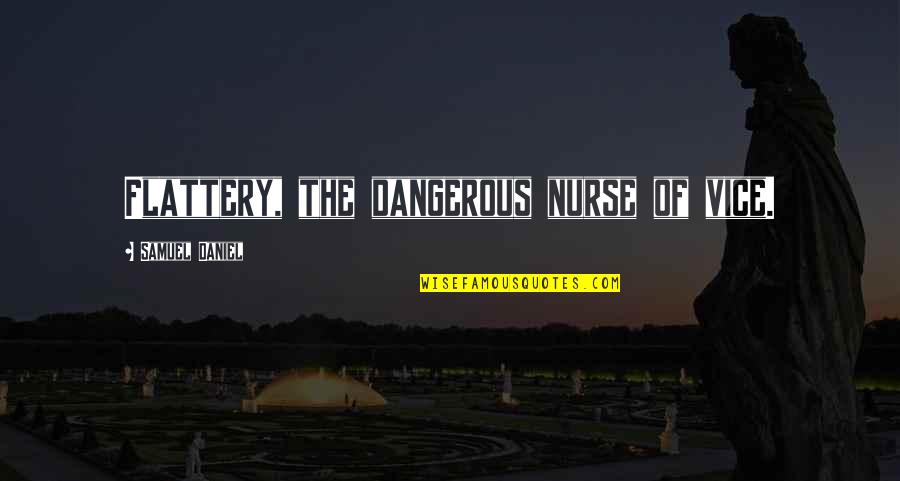 Flattery Quotes By Samuel Daniel: Flattery, the dangerous nurse of vice.