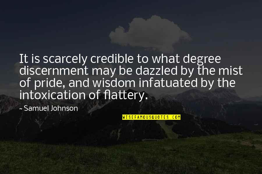 Flattery Quotes By Samuel Johnson: It is scarcely credible to what degree discernment