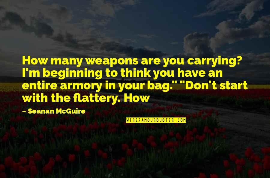 Flattery Quotes By Seanan McGuire: How many weapons are you carrying? I'm beginning