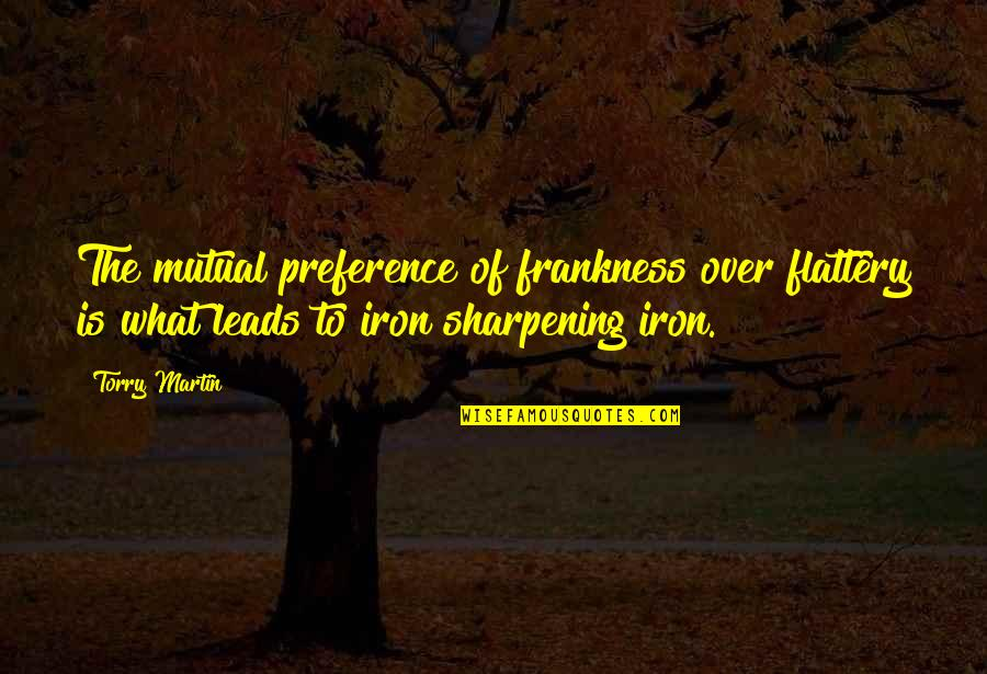 Flattery Quotes By Torry Martin: The mutual preference of frankness over flattery is