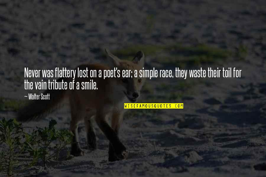 Flattery Quotes By Walter Scott: Never was flattery lost on a poet's ear;