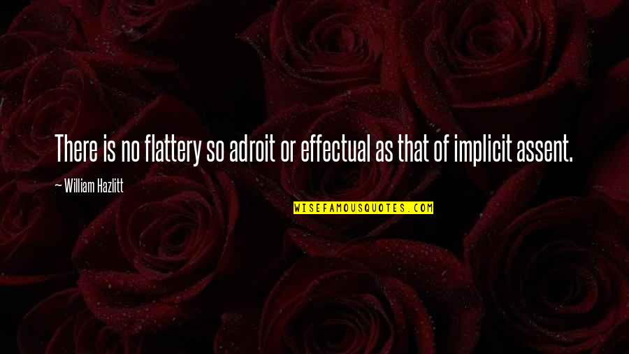 Flattery Quotes By William Hazlitt: There is no flattery so adroit or effectual