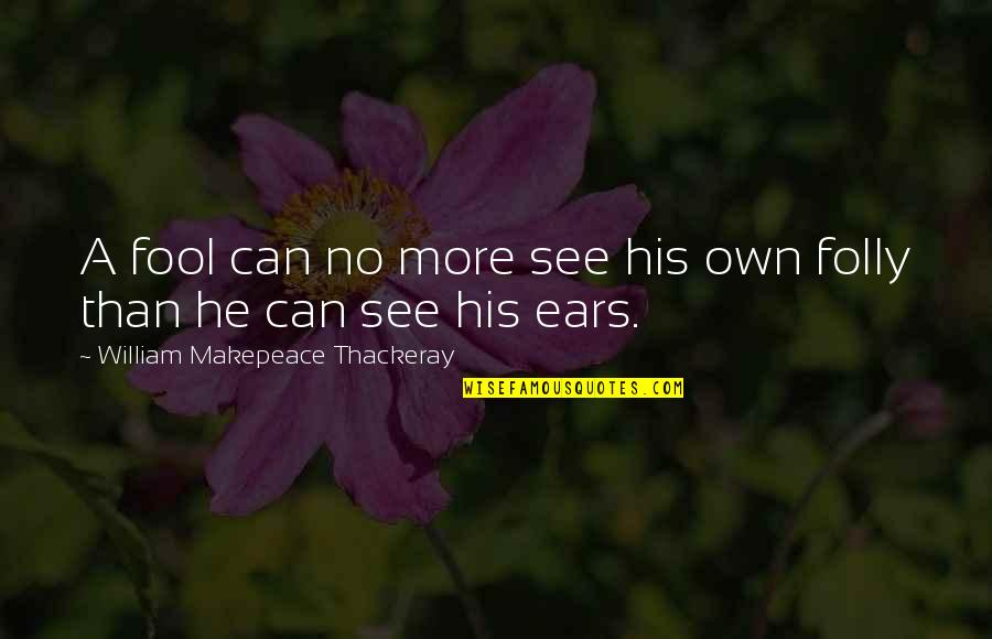 Flattery Quotes By William Makepeace Thackeray: A fool can no more see his own