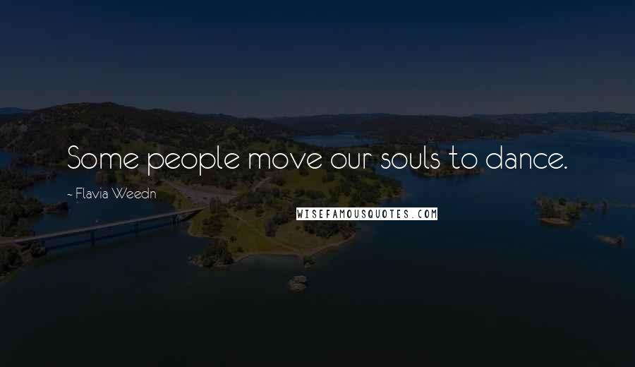 Flavia Weedn quotes: Some people move our souls to dance.
