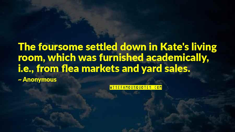 Flea Markets Quotes By Anonymous: The foursome settled down in Kate's living room,