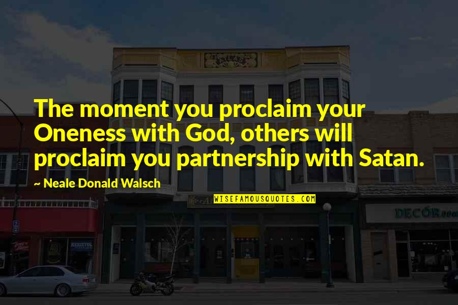 Flea Markets Quotes By Neale Donald Walsch: The moment you proclaim your Oneness with God,