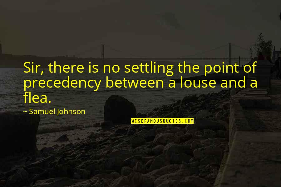 Flea Markets Quotes By Samuel Johnson: Sir, there is no settling the point of