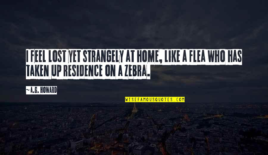 Flea Quotes By A.G. Howard: I feel lost yet strangely at home, like