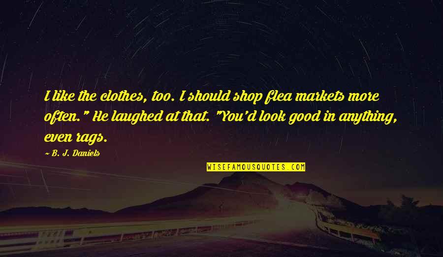 Flea Quotes By B. J. Daniels: I like the clothes, too. I should shop