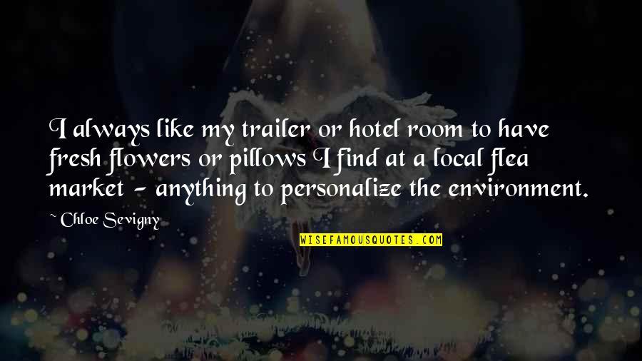 Flea Quotes By Chloe Sevigny: I always like my trailer or hotel room