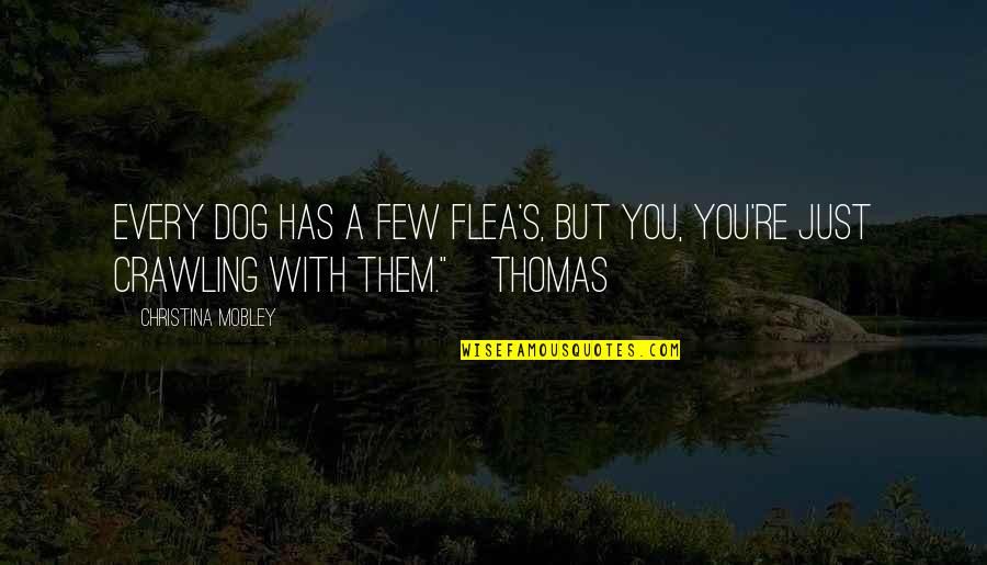 Flea Quotes By Christina Mobley: Every dog has a few flea's, but you,