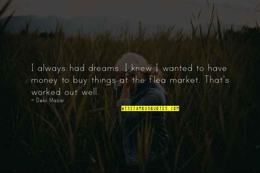 Flea Quotes By Debi Mazar: I always had dreams. I knew I wanted