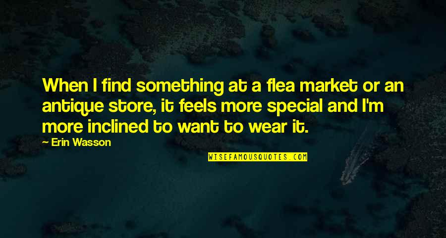 Flea Quotes By Erin Wasson: When I find something at a flea market