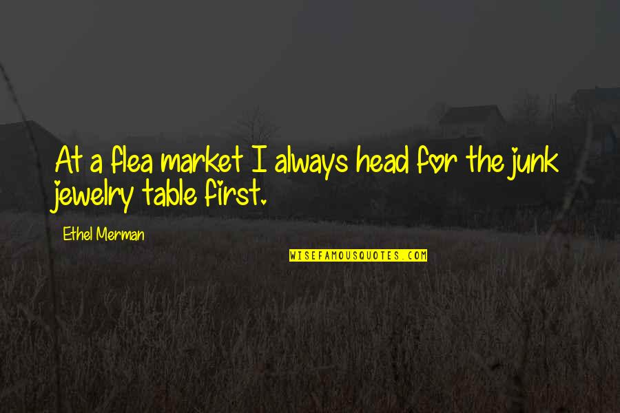 Flea Quotes By Ethel Merman: At a flea market I always head for