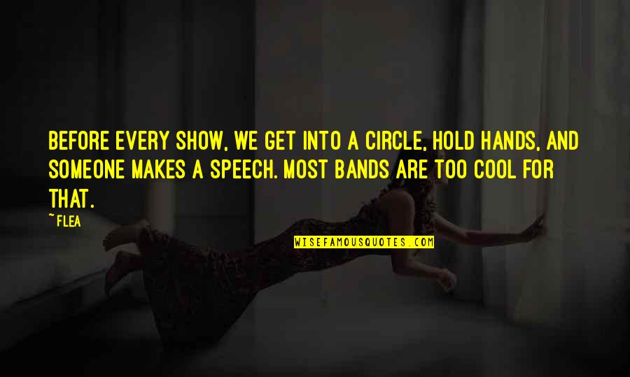 Flea Quotes By Flea: Before every show, we get into a circle,