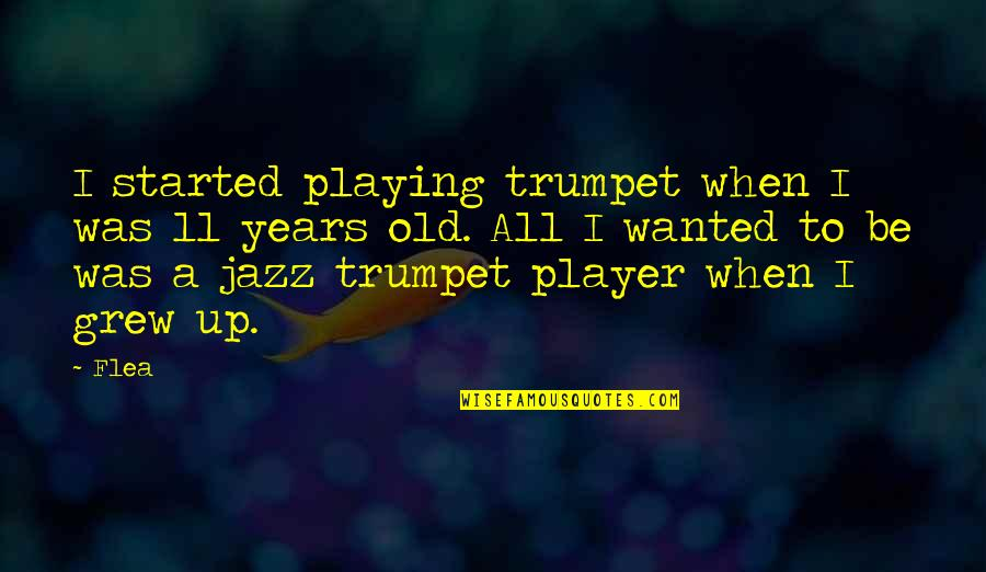 Flea Quotes By Flea: I started playing trumpet when I was 11