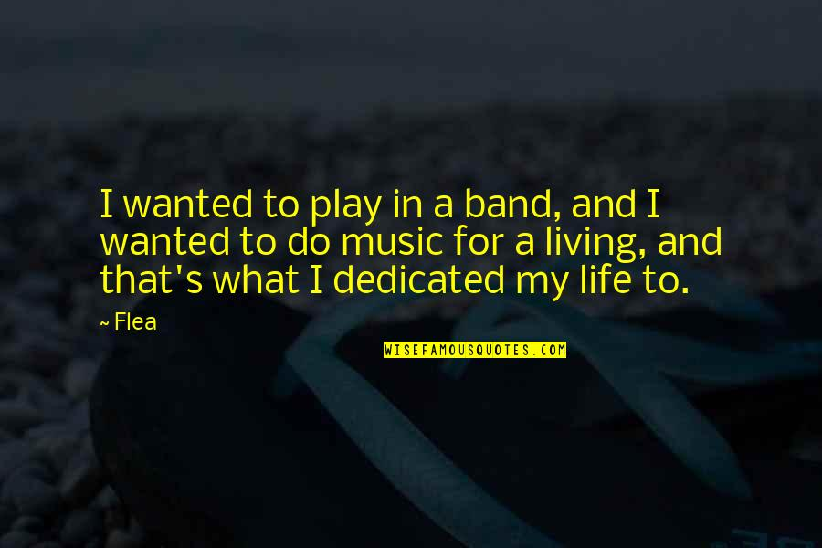 Flea Quotes By Flea: I wanted to play in a band, and