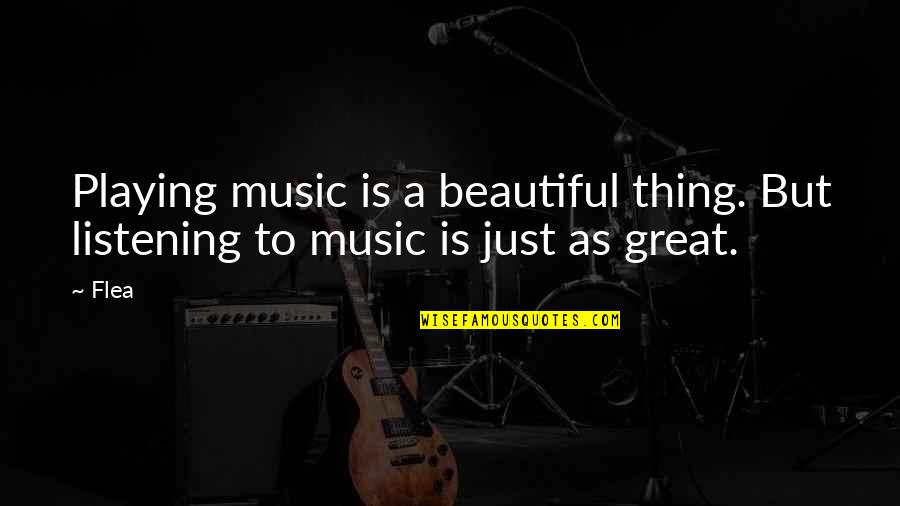 Flea Quotes By Flea: Playing music is a beautiful thing. But listening