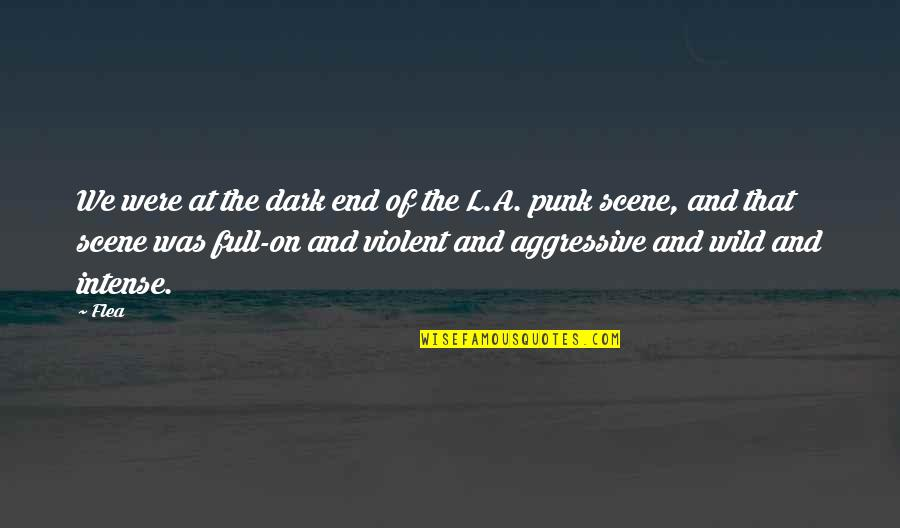 Flea Quotes By Flea: We were at the dark end of the