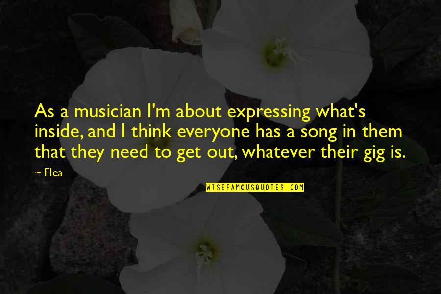 Flea Quotes By Flea: As a musician I'm about expressing what's inside,