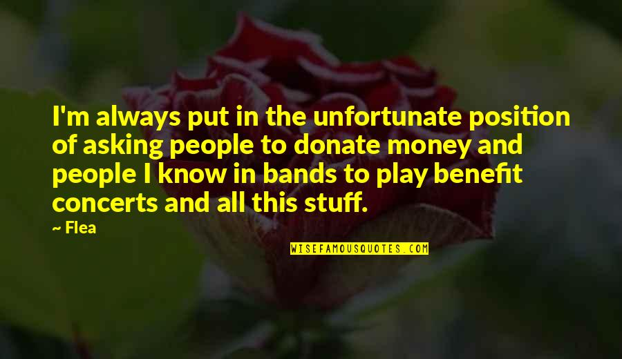 Flea Quotes By Flea: I'm always put in the unfortunate position of