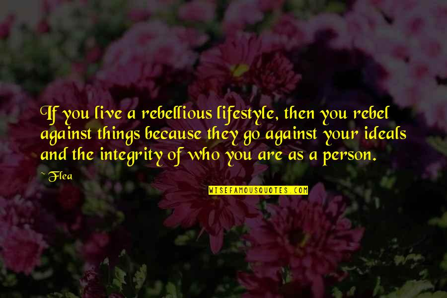 Flea Quotes By Flea: If you live a rebellious lifestyle, then you