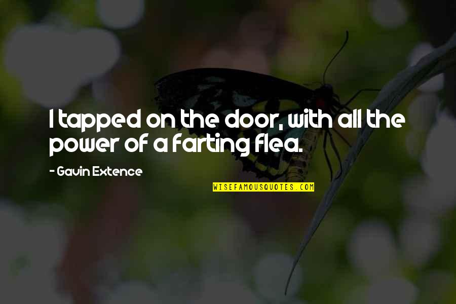 Flea Quotes By Gavin Extence: I tapped on the door, with all the