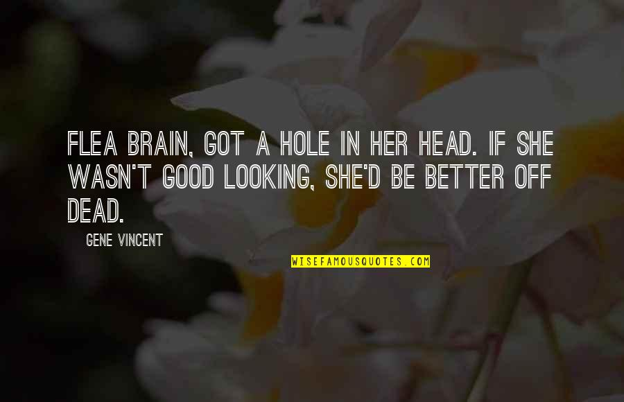Flea Quotes By Gene Vincent: Flea brain, got a hole in her head.