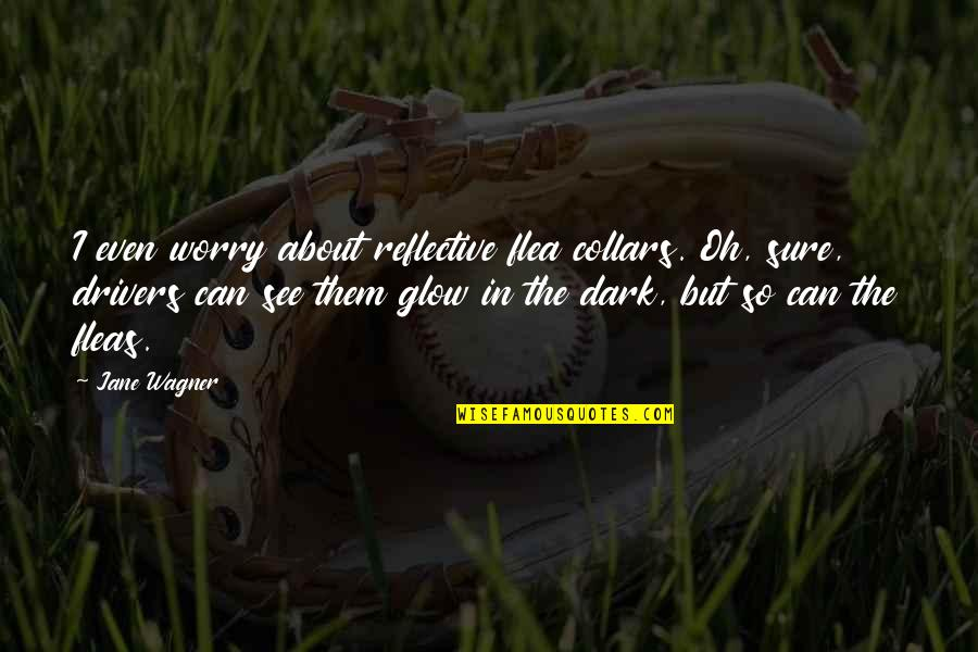 Flea Quotes By Jane Wagner: I even worry about reflective flea collars. Oh,