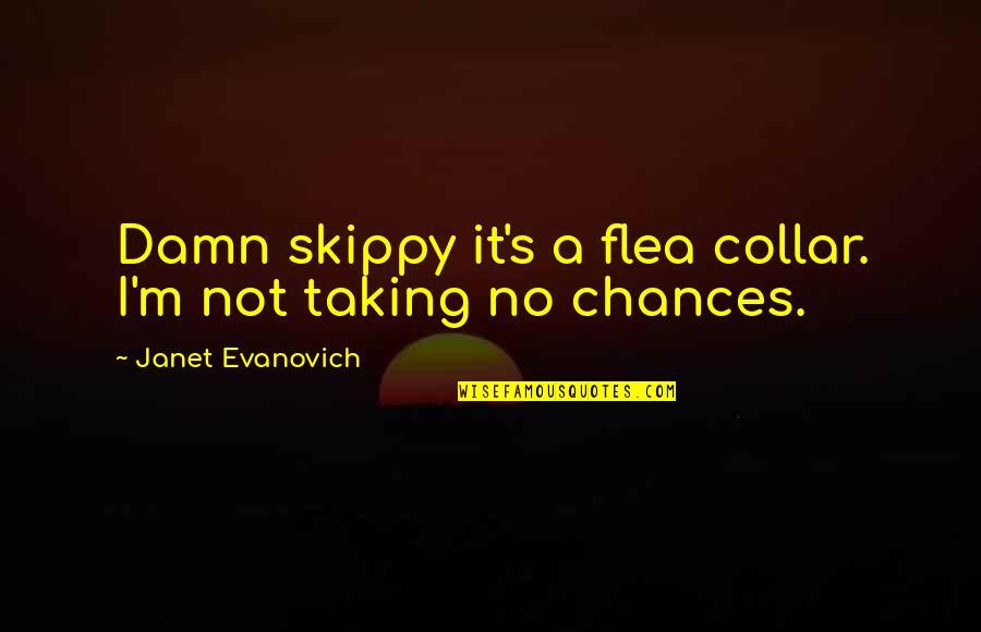 Flea Quotes By Janet Evanovich: Damn skippy it's a flea collar. I'm not