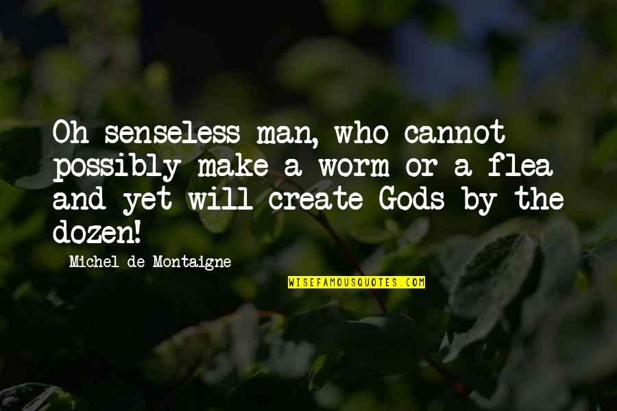 Flea Quotes By Michel De Montaigne: Oh senseless man, who cannot possibly make a