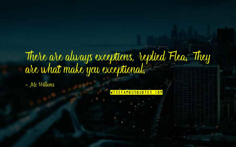 Flea Quotes By Mo Willems: There are always exceptions,' replied Flea. 'They are