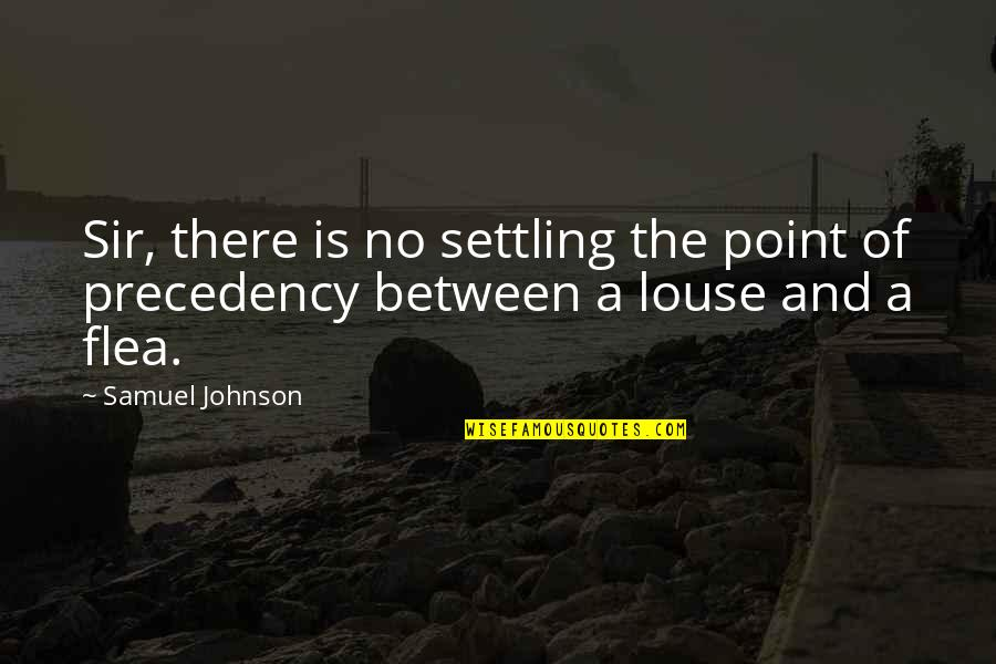 Flea Quotes By Samuel Johnson: Sir, there is no settling the point of