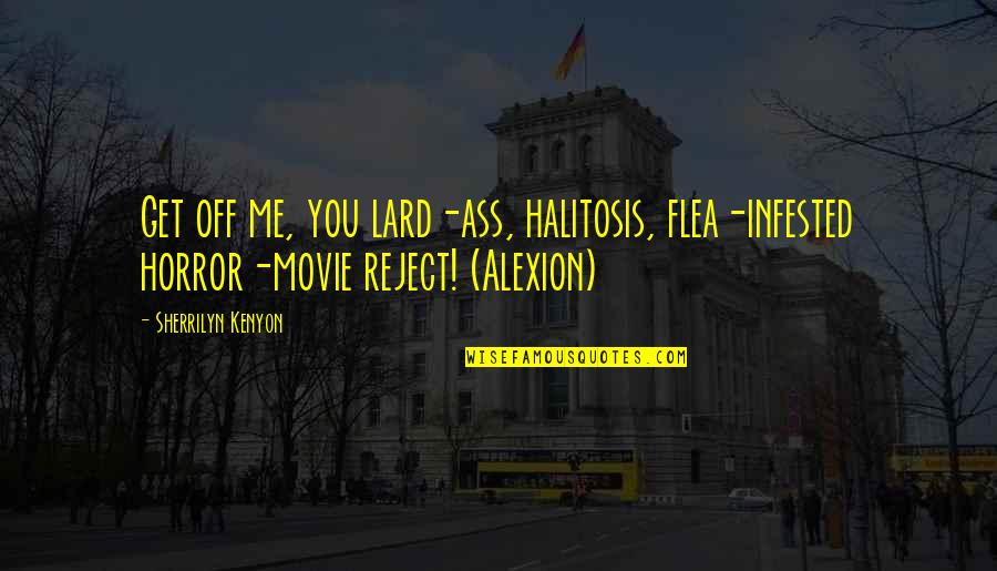 Flea Quotes By Sherrilyn Kenyon: Get off me, you lard-ass, halitosis, flea-infested horror-movie