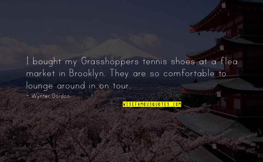 Flea Quotes By Wynter Gordon: I bought my Grasshoppers tennis shoes at a