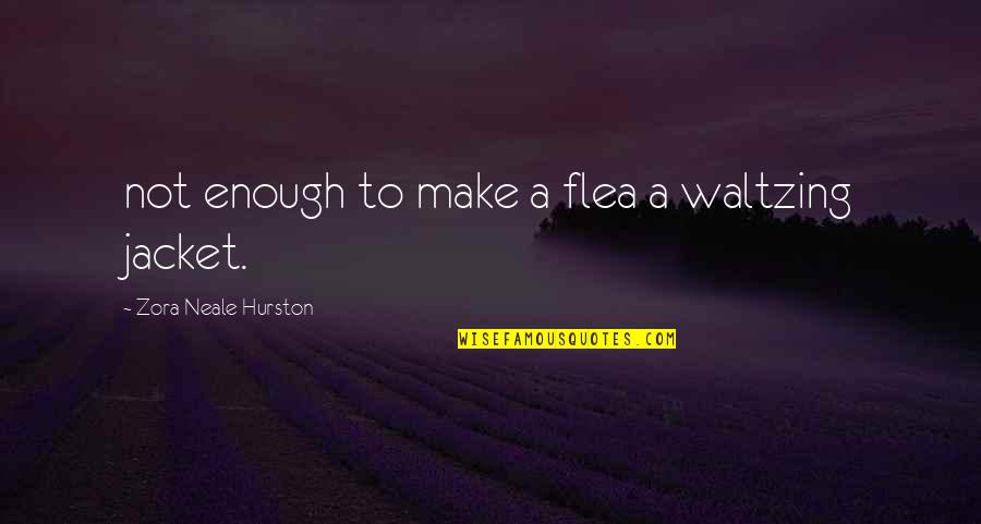 Flea Quotes By Zora Neale Hurston: not enough to make a flea a waltzing