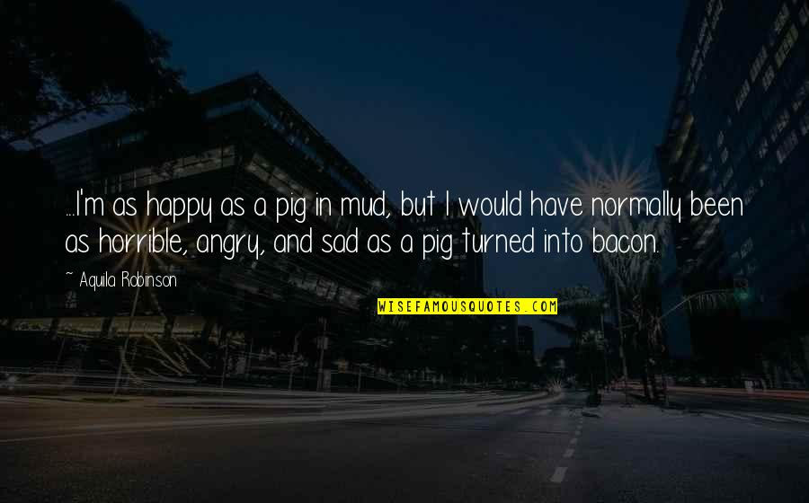 Fleet Foxes Quotes By Aquila Robinson: ...I'm as happy as a pig in mud,