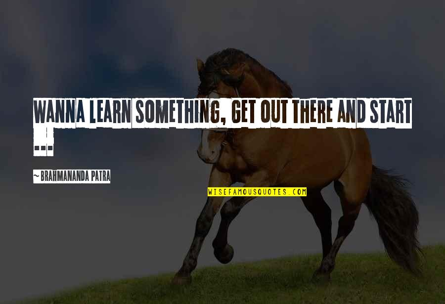 Fleet Foxes Quotes By Brahmananda Patra: Wanna learn something, Get out there and start